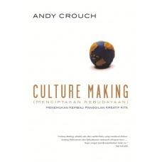 Culture Making (Menciptakan Kebudayaan)<br><br>Pengarang: Andy Crouch<br>Penerbit:Literatur Perkantas Jatim