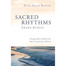 Sacred Rhythms - Irama Kudus : Mengarahkan Hidup Kita Bagi Transformasi Rohani