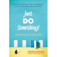 JUST DO SOMETHING (LAKUKANLAH SESUATU) - Sebuah Pendekatan yang Membebaskan untuk Menemukan Kehendak Allah
